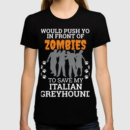Push You In Front Zombies to save my Italian Greyhound Dog Owner Dog Lover T-shirt