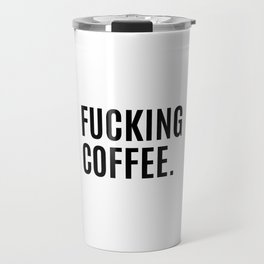 FUCKING COFFEE Travel Mug