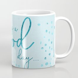 Text Art TODAY IS A GOOD DAY | glittering turquoise Coffee Mug