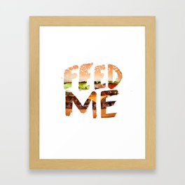 Feed me. Framed Art Print