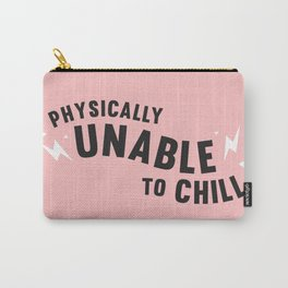 physically unable to chill (pink) Carry-All Pouch