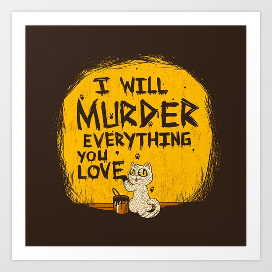 Ill Murder Everything You Love Cat Art Print