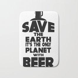 save the earth - I love beer Bath Mat