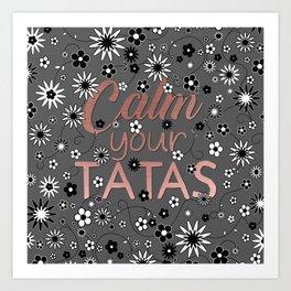 Calm Your Tatas Art Print