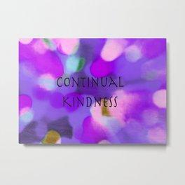 Continual Kindness Metal Print
