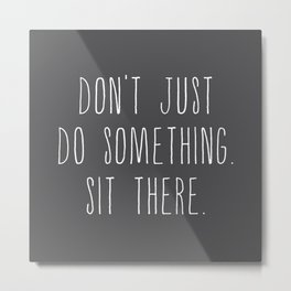Sit There Metal Print
