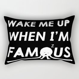 Wake Me Up When I'm Famous Rectangular Pillow