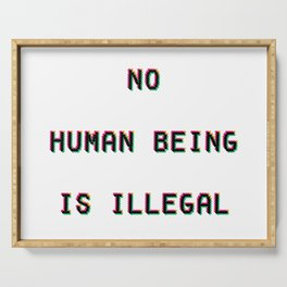 No Human Being Is Illegal Serving Tray