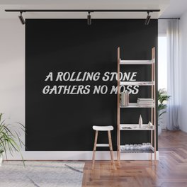 a rolling stone saying Wall Mural