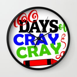 One Hundred Days of School 100 Days of Cray Cray Wall Clock