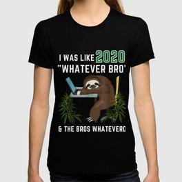 Sloth Was Like  Whatever Bro  the Bros Whatevered T-shirt