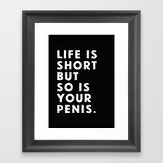 Life is short but so is your penis. Framed Art Print