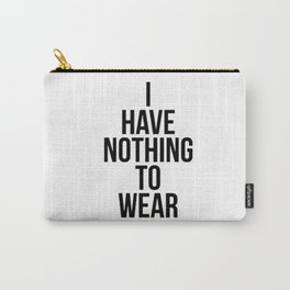 I have Nothing to Wear Carry-All Pouch