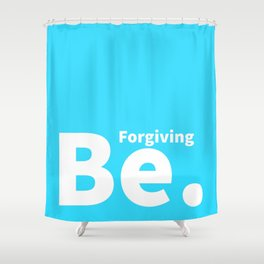 Be. Forgiving Shower Curtain
