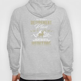 I Do Have A Retirement Plan I Plan To Hunt  T-Shirt Hoody