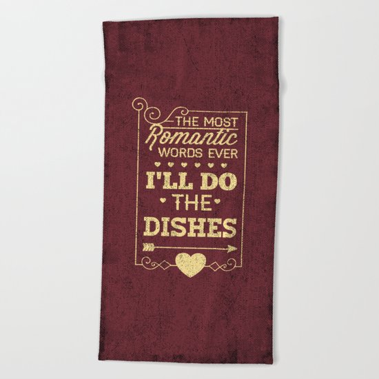 The most romantic words ever- I will do the dishes- Typography  Beach Towel