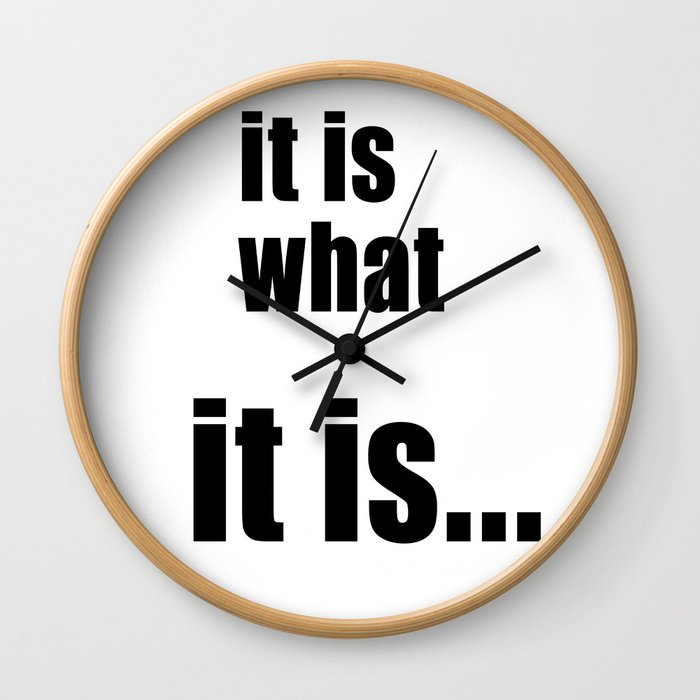it is what it is (on white) Wall Clock