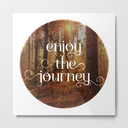 Enoy the journey  Inspirational quote design Metal Print