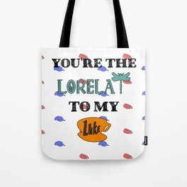 You are the Lorelai to my Luke Tote Bag