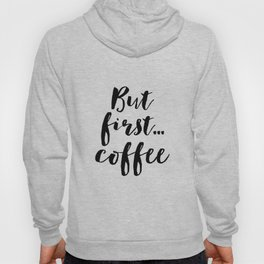 But First Coffee,Inspirational Quote,Kitchen Wall Decor,Quote Prints,Digital Print,Wall Art,Bar Deco Hoody