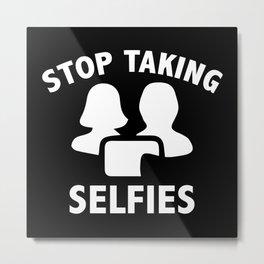 Stop Taking Selfies Metal Print