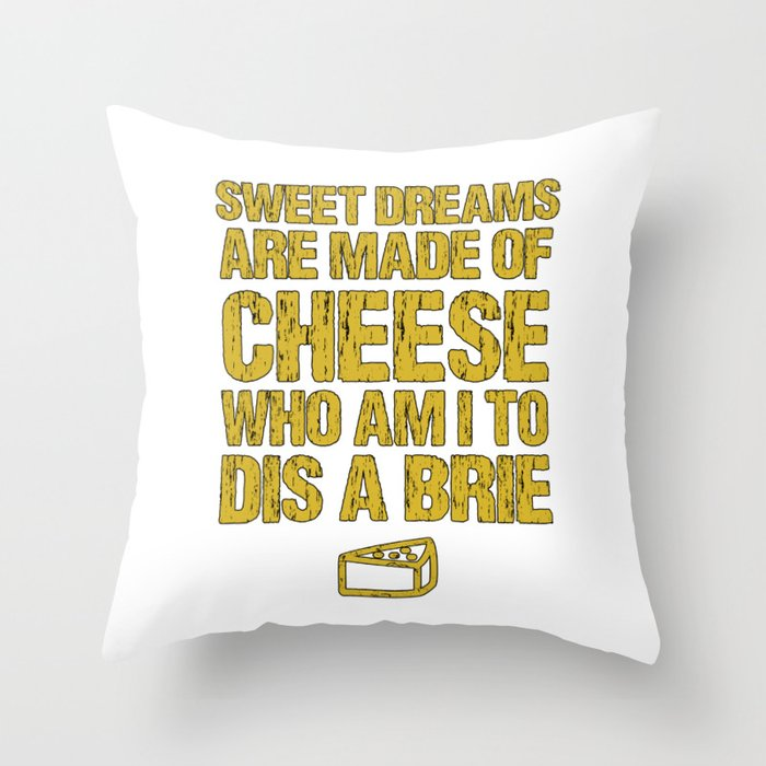 Sweet Dreams Are Made Of Cheese Who Am I To Dis A Brie Cheese Lover Throw Pillow