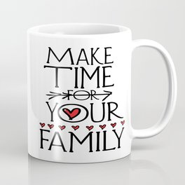 Make time for your family Coffee Mug