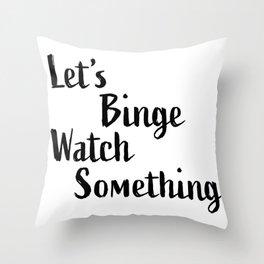 Let's Binge Watch Something Throw Pillow
