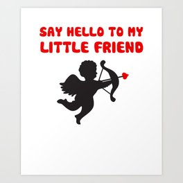 Say Hello To My Little Friend Valentine's Day Cupid Art Print