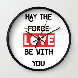 May the love / force be with you Wall Clock