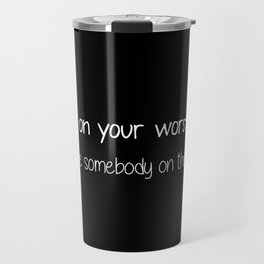 Even on your worst day. Live like somebody on their best. Travel Mug