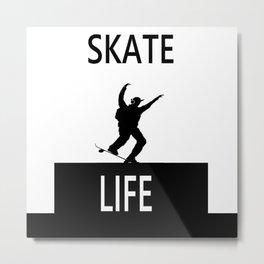 SKATE LIFE Metal Print