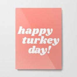 happy turkey day! Metal Print