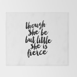 Though She Be But Little She Is Fierce black and white typography poster home decor bedroom wall art Throw Blanket