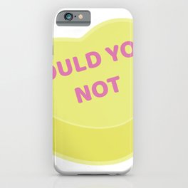 Could You Not | Anti Valentine Sweetheart Candy iPhone Case