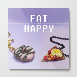 Fat and Happy Metal Print