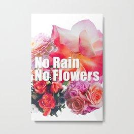 No Rain No Flowers Floral Design Metal Print
