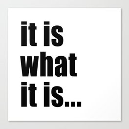 it is what it is (on white) Canvas Print