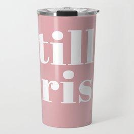 still I rise VIII Travel Mug