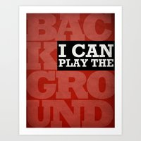 I Can Play the Background Art Print