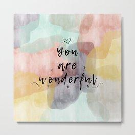 you are wonderful Metal Print