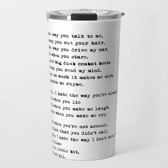 10 Things I Hate About You Poem Travel Mug By Gabyschw Society6