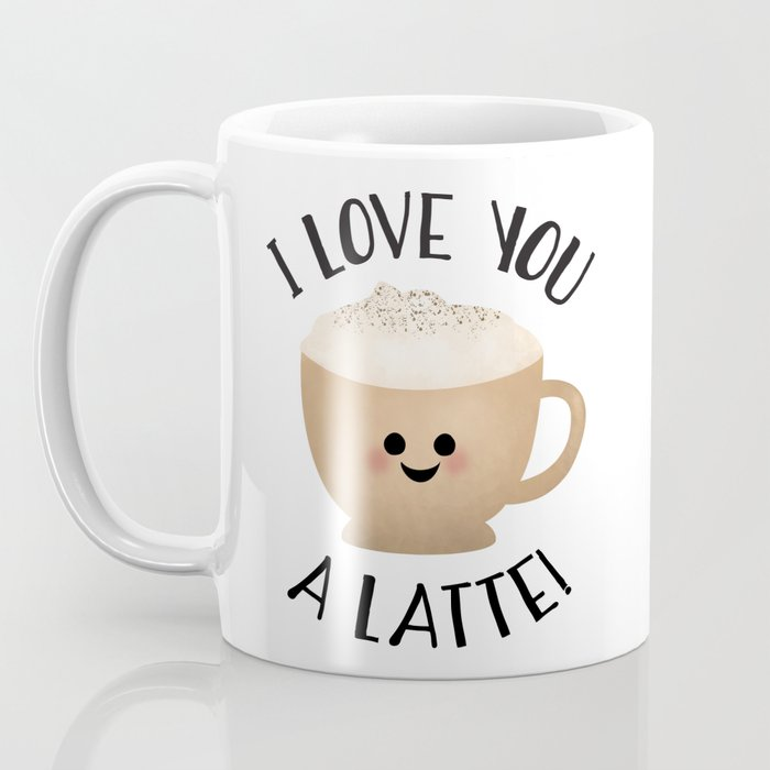 I Love You A LATTE! Coffee Mug