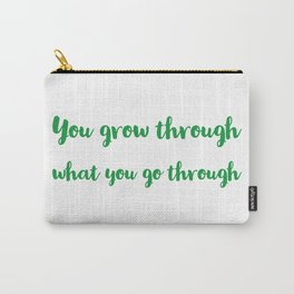You grow through what you go through Carry-All Pouch