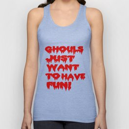 Ghouls Just Want to Have Fun! (Text)  Unisex Tank Top