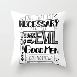 All That Is Necessary For the Triumph of Evil Throw Pillow