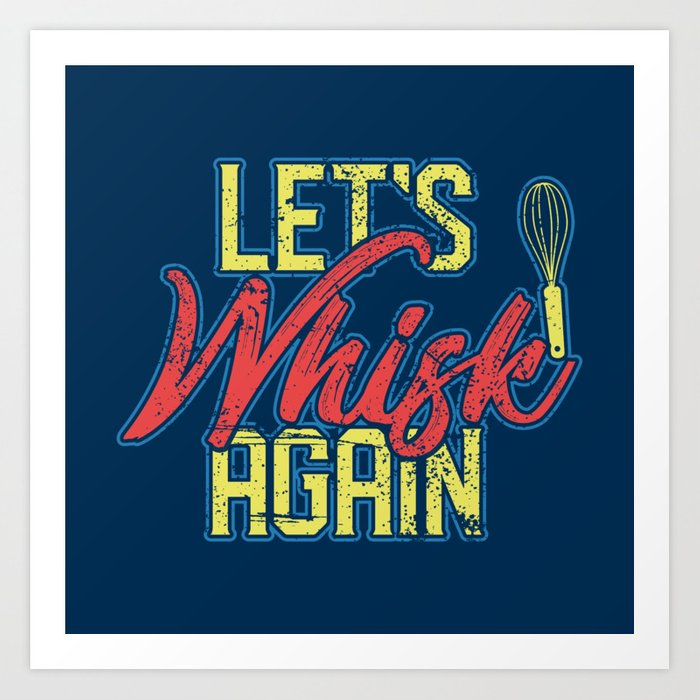 Let\'s Whisk Again - Funny Cooking Quotes Gift Art Print by yeoys