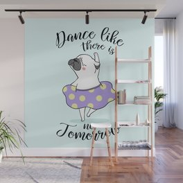 Dance like there is no tomorrow! Wall Mural