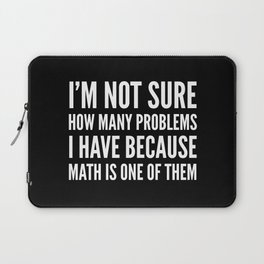 I'M NOT SURE HOW MANY PROBLEMS I HAVE BECAUSE MATH IS ONE OF THEM (Black & White) Laptop Sleeve