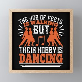 Dancing - Dancing Is The Hobby Of Feets Framed Mini Art Print